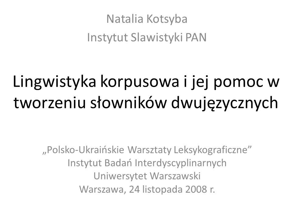 Lingwistyka korpusowa i jej pomoc w tworzeniu słowników dwujęzycznych Polsko-Ukraińskie Warsztaty Leksykograficzne Instytut Badań Interdyscyplinarnych
