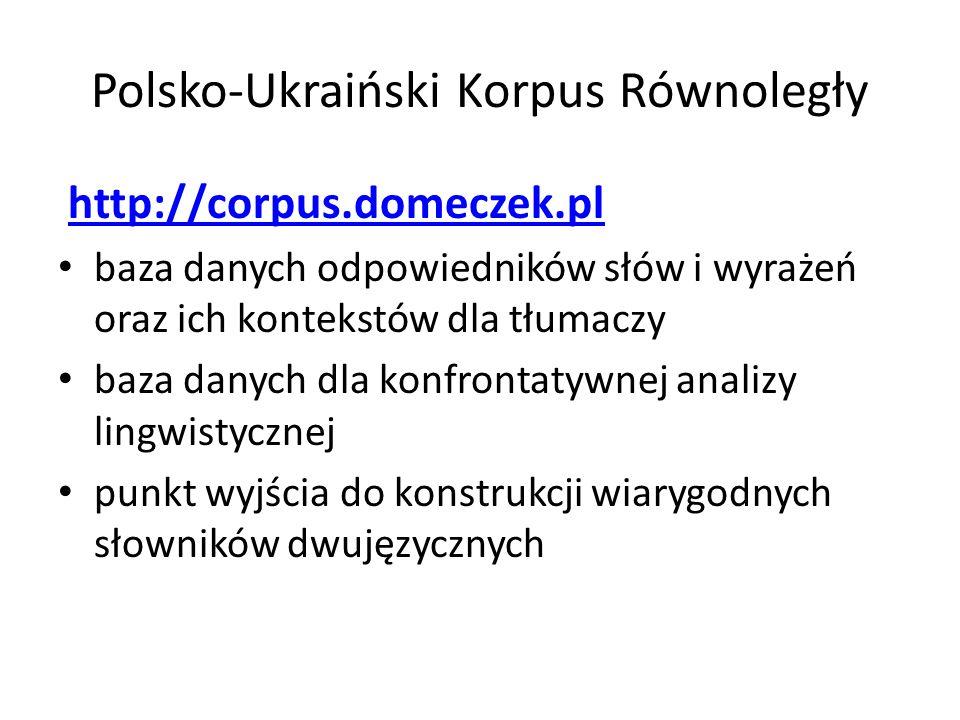 Polsko-Ukraiński Korpus Równoległy http://corpus.domeczek.pl baza danych odpowiedników słów i wyrażeń oraz ich kontekstów dla tłumaczy baza danych dla