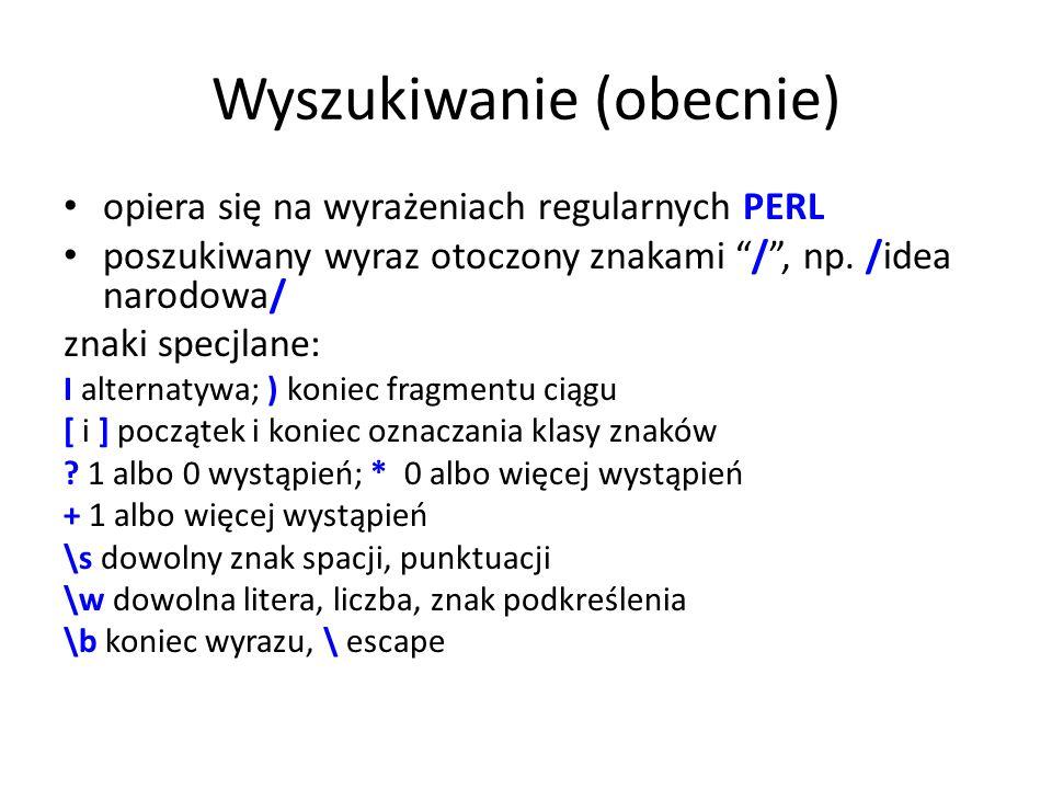 Wyszukiwanie (obecnie) opiera się na wyrażeniach regularnych PERL poszukiwany wyraz otoczony znakami /, np. /idea narodowa/ znaki specjlane: І alterna