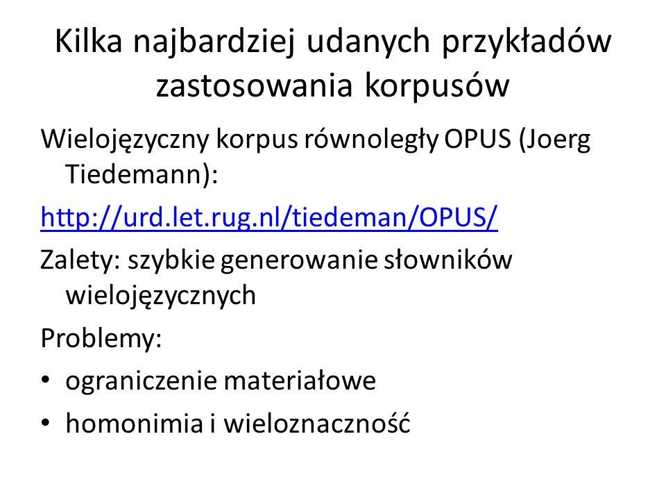 Kilka najbardziej udanych przykładów zastosowania korpusów Wielojęzyczny korpus równoległy OPUS (Joerg Tiedemann): http://urd.let.rug.nl/tiedeman/OPUS