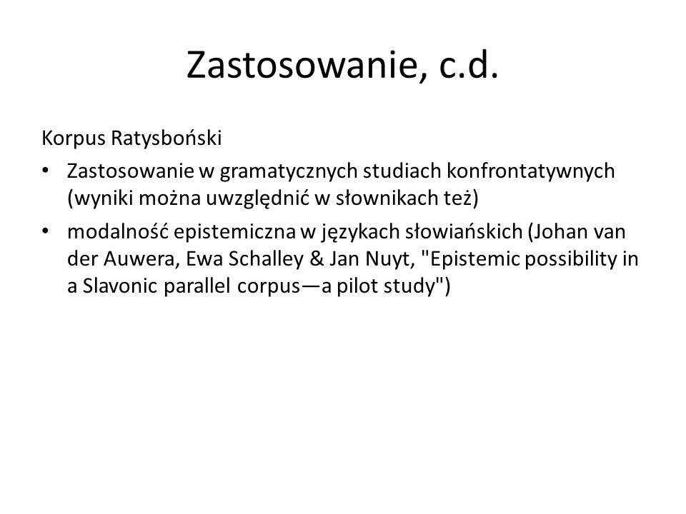 Zastosowanie, c.d. Korpus Ratysboński Zastosowanie w gramatycznych studiach konfrontatywnych (wyniki można uwzględnić w słownikach też) modalność epis