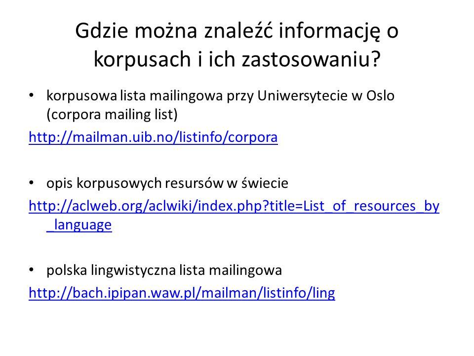 Gdzie można znaleźć informację o korpusach i ich zastosowaniu? korpusowa lista mailingowa przy Uniwersytecie w Oslo (corpora mailing list) http://mail