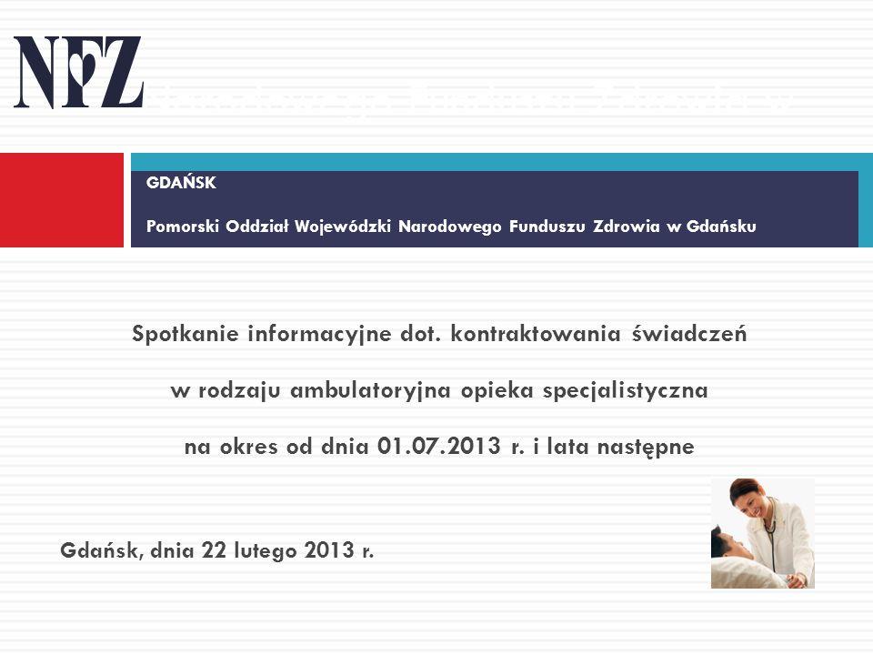 Spotkanie informacyjne dot. kontraktowania świadczeń w rodzaju ambulatoryjna opieka specjalistyczna na okres od dnia 01.07.2013 r. i lata następne Gda