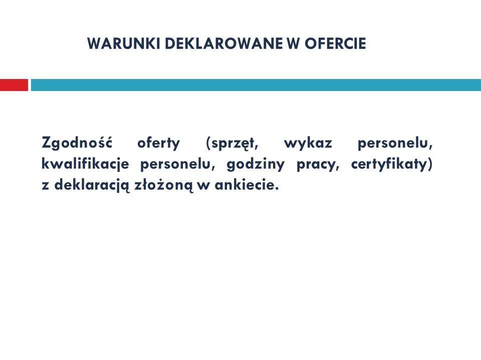 WARUNKI DEKLAROWANE W OFERCIE Zgodność oferty (sprzęt, wykaz personelu, kwalifikacje personelu, godziny pracy, certyfikaty) z deklaracją złożoną w ank