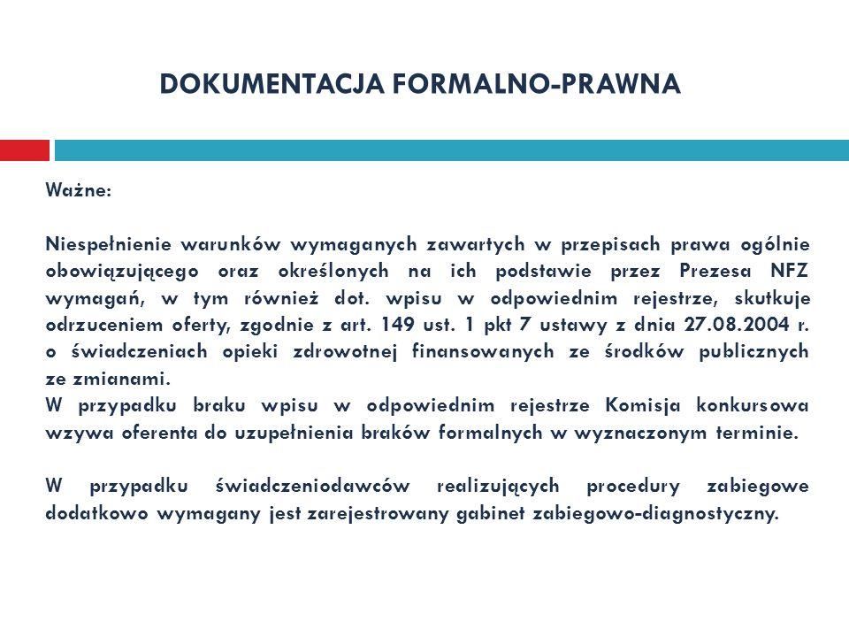 DOKUMENTACJA FORMALNO-PRAWNA Ważne: Niespełnienie warunków wymaganych zawartych w przepisach prawa ogólnie obowiązującego oraz określonych na ich pods