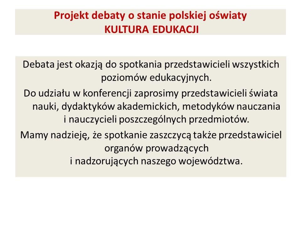 Projekt debaty o stanie polskiej oświaty KULTURA EDUKACJI Debata jest okazją do spotkania przedstawicieli wszystkich poziomów edukacyjnych. Do udziału