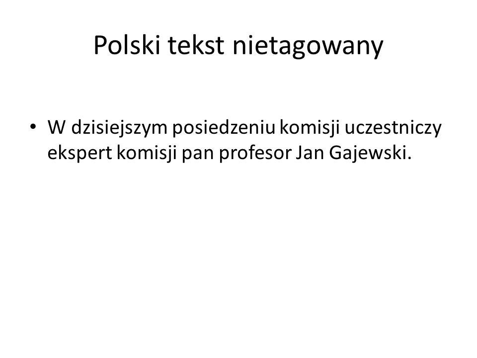Polski tekst nietagowany W dzisiejszym posiedzeniu komisji uczestniczy ekspert komisji pan profesor Jan Gajewski.