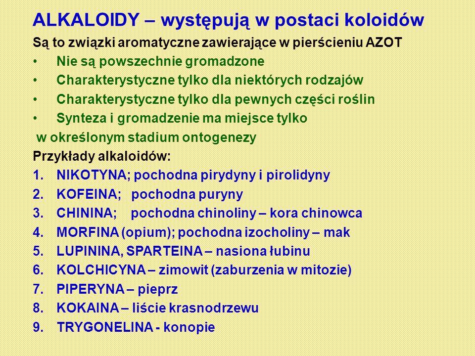 ALKALOIDY – występują w postaci koloidów Są to związki aromatyczne zawierające w pierścieniu AZOT Nie są powszechnie gromadzone Charakterystyczne tylk