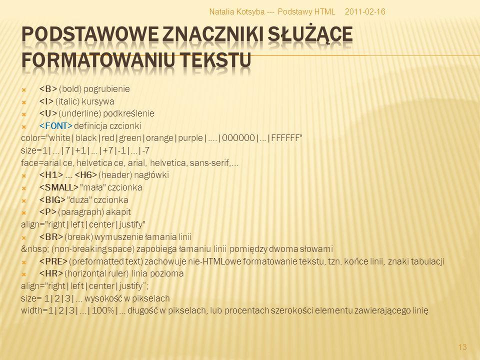(bold) pogrubienie (italic) kursywa (underline) podkreślenie definicja czcionki color= white|black|red|green|orange|purple|....|000000|...|FFFFFF size=1|...|7|+1|...|+7|-1|...|-7 face=arial ce, helvetica ce, arial, helvetica, sans-serif,......