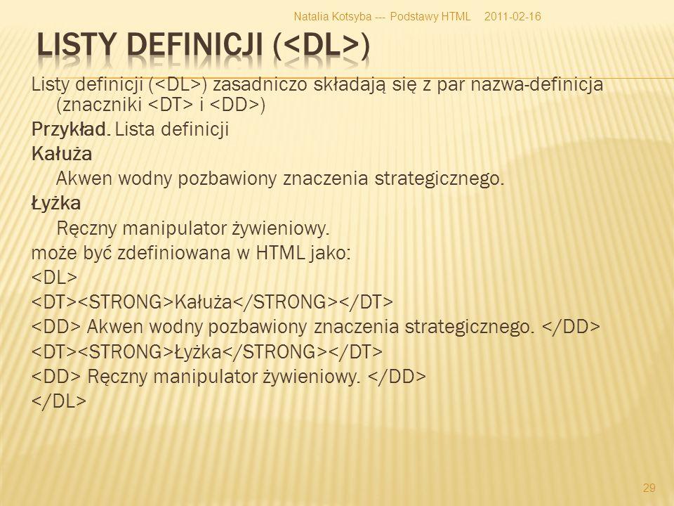 Listy definicji ( ) zasadniczo składają się z par nazwa-definicja (znaczniki i ) Przykład.