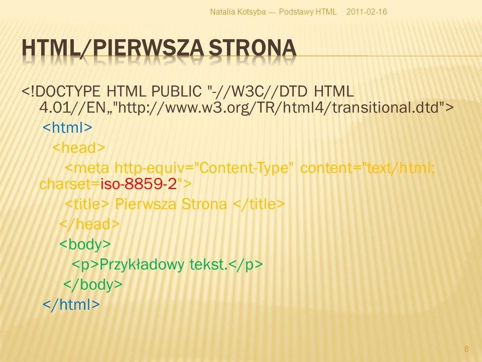Pierwsza Strona Przykładowy tekst. 2011-02-16Natalia Kotsyba --- Podstawy HTML 8