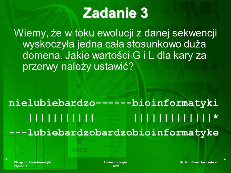 Wstęp do bioinformatyki Wykład 3 Biotechnologia UWM Dr Jan Paweł Jastrzębski Zadanie 3 Wiemy, że w toku ewolucji z danej sekwencji wyskoczyła jedna ca