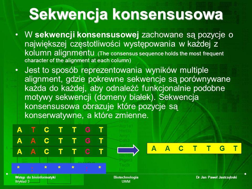 Wstęp do bioinformatyki Wykład 3 Biotechnologia UWM Dr Jan Paweł Jastrzębski Sekwencja konsensusowa W sekwencji konsensusowej zachowane są pozycje o n