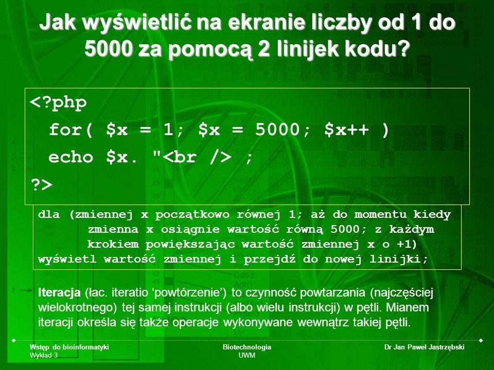 Wstęp do bioinformatyki Wykład 3 Biotechnologia UWM Dr Jan Paweł Jastrzębski Jak wyświetlić na ekranie liczby od 1 do 5000 za pomocą 2 linijek kodu? <