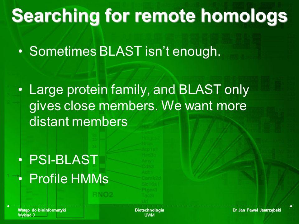 Wstęp do bioinformatyki Wykład 3 Biotechnologia UWM Dr Jan Paweł Jastrzębski Searching for remote homologs Sometimes BLAST isnt enough. Large protein