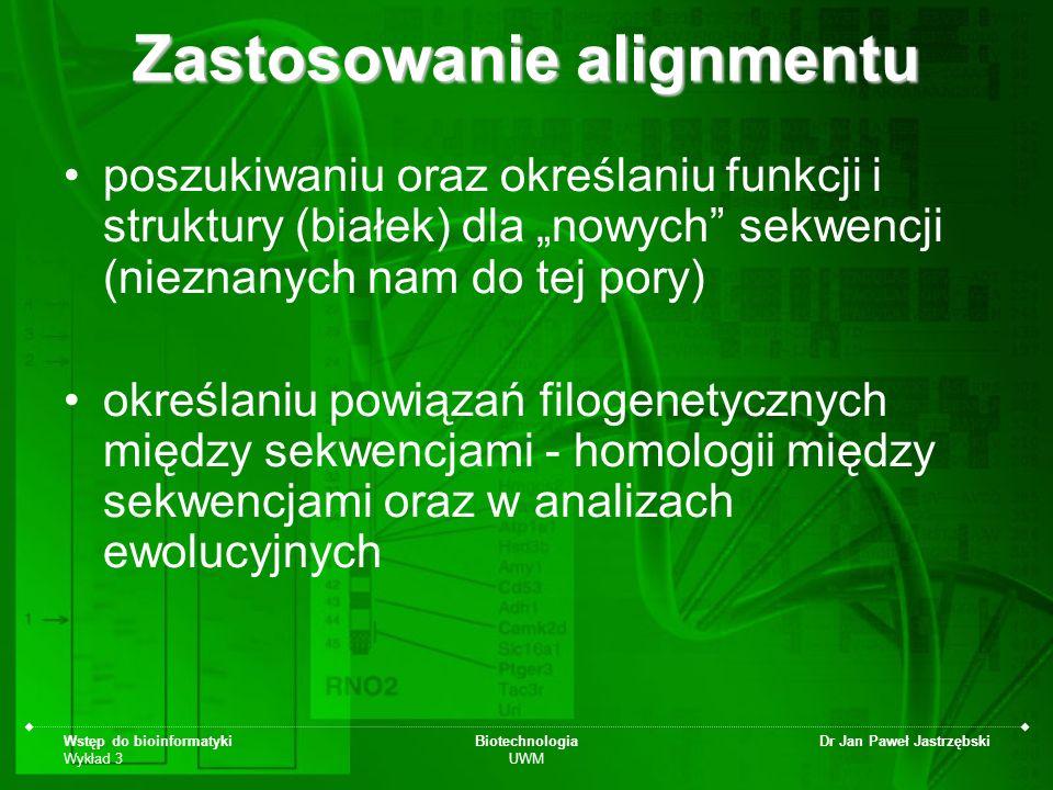 Wstęp do bioinformatyki Wykład 3 Biotechnologia UWM Dr Jan Paweł Jastrzębski Zastosowanie alignmentu poszukiwaniu oraz określaniu funkcji i struktury