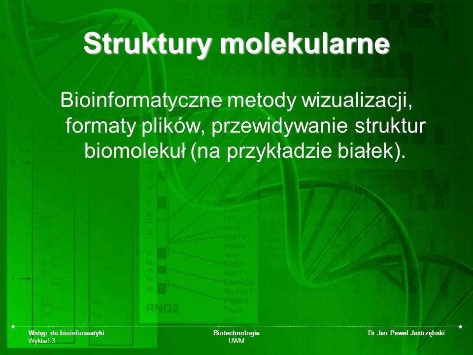 Wstęp do bioinformatyki Wykład 3 Biotechnologia UWM Dr Jan Paweł Jastrzębski ATOM 1 N GLU E 2 61.111 109.195 71.915 1.00 81.22 N ATOM 2 CA GLU E 2 62.536 109.629 72.073 1.00 79.85 C ATOM 3 C GLU E 2 62.684 110.940 72.870 1.00 77.71 C … ATOM 2238 CE LYS E 287 40.779 94.441 56.683 1.00 81.45 C ATOM 2239 NZ LYS E 287 40.358 93.365 55.729 1.00 78.86 N ATOM 2240 N ALA E 288 37.197 93.978 55.486 1.00 89.74 N ATOM 2241 CA ALA E 288 36.979 92.633 54.915 1.00 91.52 C Struktura plików formatu PDB Atom nr pierw.