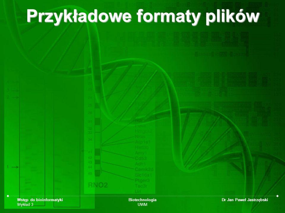 Wstęp do bioinformatyki Wykład 3 Biotechnologia UWM Dr Jan Paweł Jastrzębski Model struktury pierwszorzędowej białka Plik w formacie FASTA >gi|5524211|gb|AAD44166.1| cytochrome b [Elephas maximus maximus] LCLYTHIGRNIYYGSYLYSETWNTGIMLLLITMATAFMGYVLPWGQMSFWGATVITNLFSAIPYIGTNLV EWIWGGFSVDKATLNRFFAFHFILPFTMVALAGVHLTFLHETGSNNPLGLTSDSDKIPFHPYYTIKDFLG LLILILLLLLLALLSPDMLGDPDNHMPADPLNTPLHIKPEWYFLFAYAILRSVPNKLGGVLALFLSIVIL GLMPFLHTSKHRSMMLRPLSQALFWTLTMDLLTLTWIGSQPVEYPYTIIGQMASILYFSIILAFLPIAGX IENYElephas maximus maximus >nazwa_sekwencji_1 sekWENCJAdanEGObiaLKAlubniCInukLEOTYDOWEJ >nazwa_sekwencji_2 kolEJNAsekWENCJAdowOLNEGOwybRANEGOBIALKAlubniciDNA >kolejna itd Kryteria formatu FASTA: -Tylko sekwencja lub sekwencja z opisem -Opis danej sekwencji w oddzielnej linijce (powyżej) i poprzedzony znakiem > -Sekwencja TYLKO z dozwolonych znaków dowolnej wielkości -Każda linijka sekwencji maksymalnie do 80 znaków