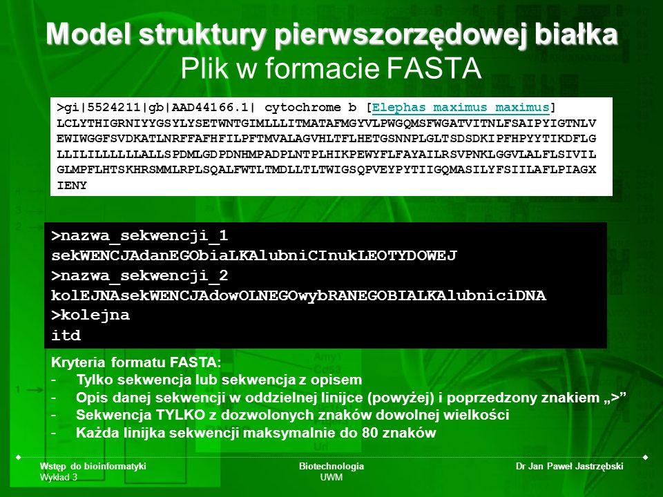 Wstęp do bioinformatyki Wykład 3 Biotechnologia UWM Dr Jan Paweł Jastrzębski Dozwolone symbole w formacie FASTA A --> adenosine M --> A C (amino) C --> cytidine S --> G C (strong) G --> guanine W --> A T (weak) T --> thymidine B --> G T C U --> uridine D --> G A T R --> G A (purine) H --> A C T Y --> T C (pyrimidine) V --> G C A K --> G T (keto) N --> A G C T (any) - gap of indeterminate length For those programs that use amino acid query sequences (BLASTP and TBLASTN), the accepted amino acid codes are: A alanine P proline B aspartate or asparagine Q glutamine C cystine R arginine D aspartate S serine E glutamate T threonine F phenylalanine U selenocysteine G glycine V valine H histidine W tryptophan I isoleucine Y tyrosine K lysine Z glutamate or glutamine L leucine X any M methionine * translation stop