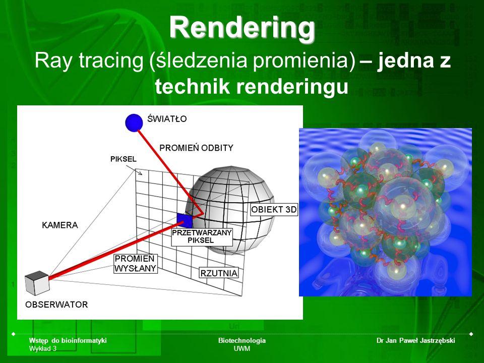 Wstęp do bioinformatyki Wykład 3 Biotechnologia UWM Dr Jan Paweł JastrzębskiRendering Ray tracing (śledzenia promienia) – jedna z technik renderingu
