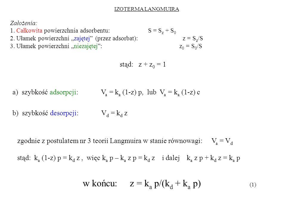 IZOTERMA LANGMUIRA Założenia: 1. Całkowita powierzchnia adsorbentu: S = S z + S 0 2. Ułamek powierzchni zajętej (przez adsorbat): z = S z /S 3. Ułamek