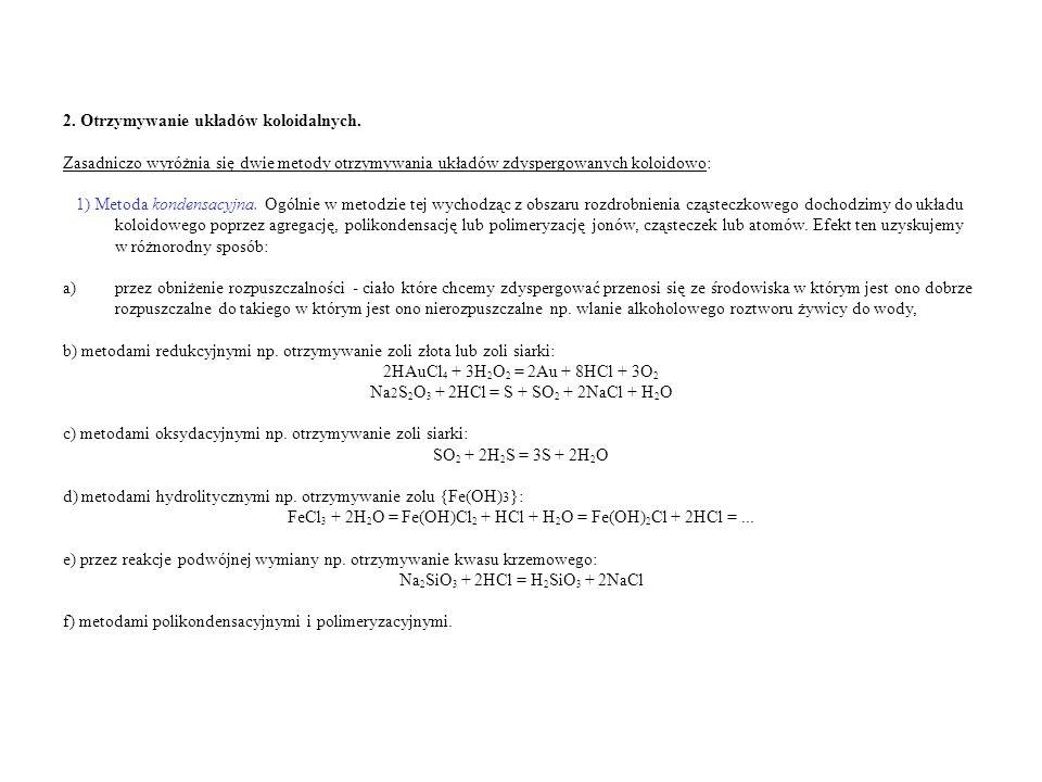 2. Otrzymywanie układów koloidalnych. Zasadniczo wyróżnia się dwie metody otrzymywania układów zdyspergowanych koloidowo: 1) Metoda kondensacyjna. Ogó