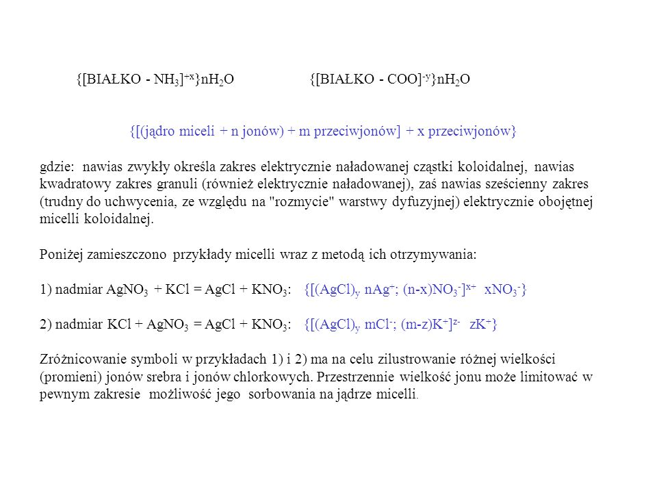 {[BIAŁKO - NH 3 ] +x }nH 2 O {[BIAŁKO - COO] -y }nH 2 O {[(jądro miceli + n jonów) + m przeciwjonów] + x przeciwjonów} gdzie: nawias zwykły określa za