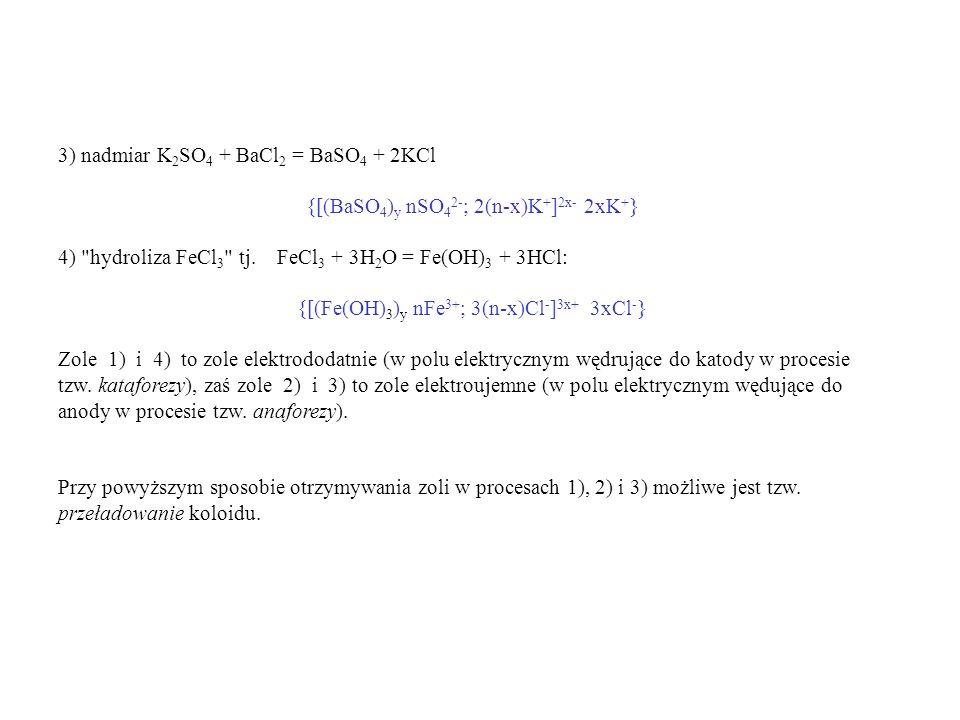 3) nadmiar K 2 SO 4 + BaCl 2 = BaSO 4 + 2KCl {[(BaSO 4 ) y nSO 4 2- ; 2(n-x)K + ] 2x- 2xK + } 4)