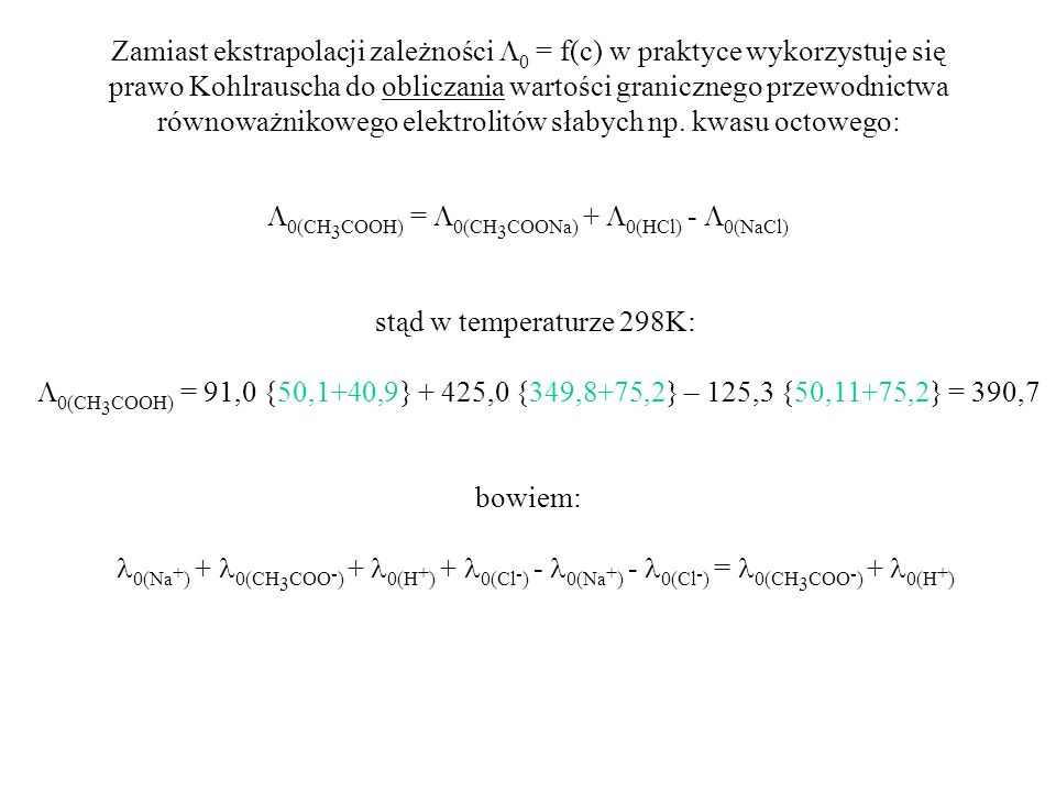Zamiast ekstrapolacji zależności 0 = f(c) w praktyce wykorzystuje się prawo Kohlrauscha do obliczania wartości granicznego przewodnictwa równoważnikow