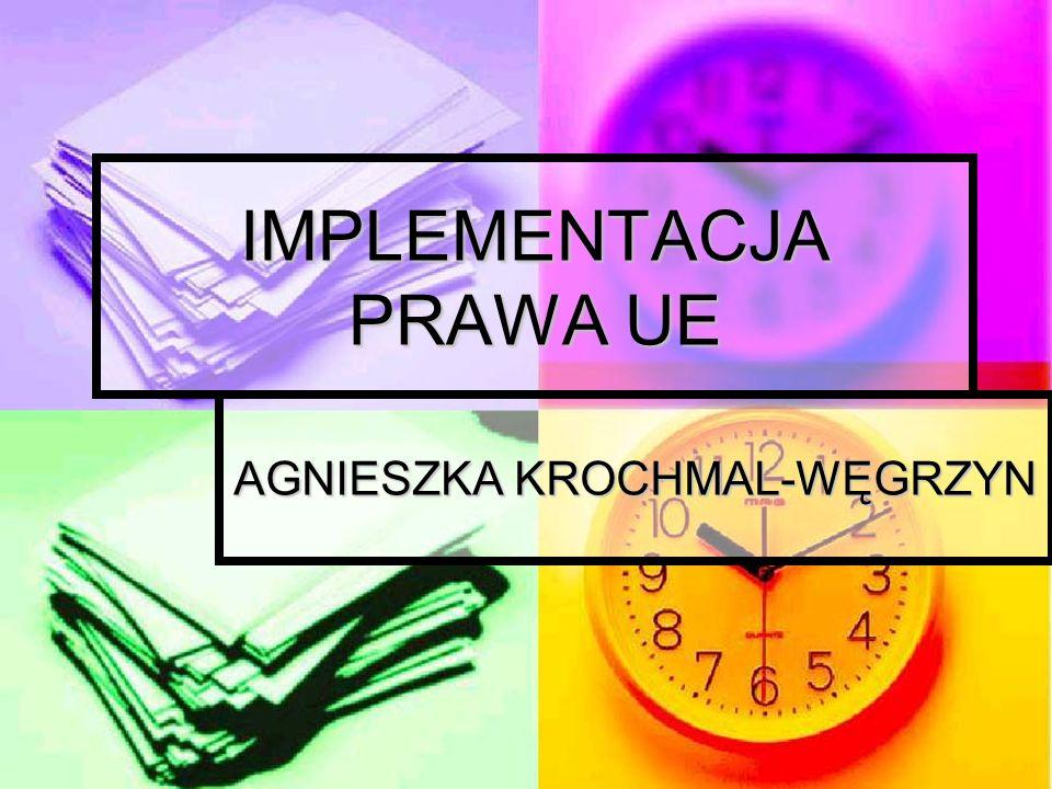 Agnieszka Krochmal-Węgrzyn2 SKUTECZNOŚĆ PRAWA UE ZOBOWIĄZANIE DO: ZOBOWIĄZANIE DO: IMPLEMANTACJI PRZEPISÓW UE; IMPLEMANTACJI PRZEPISÓW UE; ZAPEWNIENIA SKUTECZNOŚCI ZAPEWNIENIA SKUTECZNOŚCI I SPÓJNOŚCI.