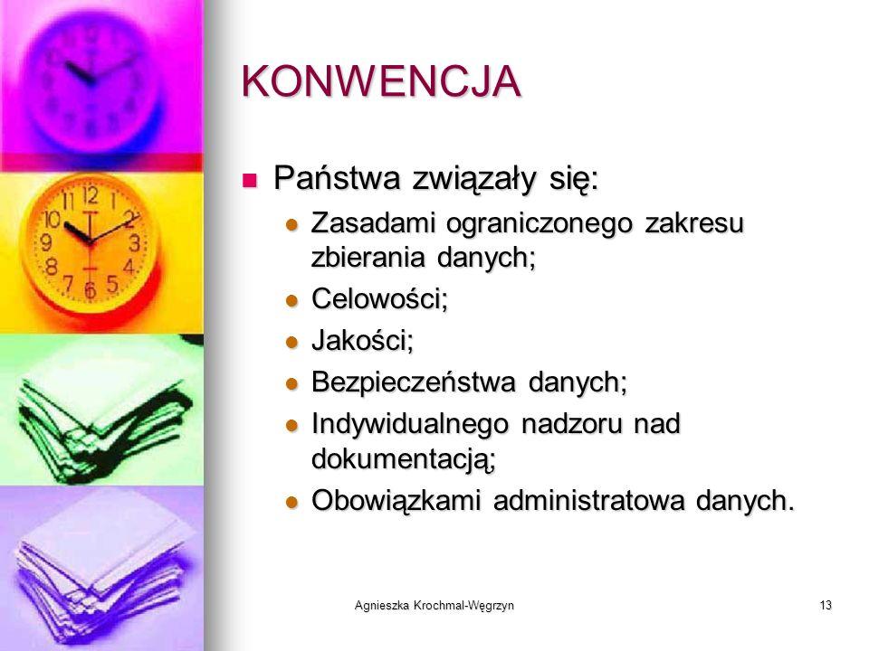 Agnieszka Krochmal-Węgrzyn13 KONWENCJA Państwa związały się: Państwa związały się: Zasadami ograniczonego zakresu zbierania danych; Zasadami ograniczo