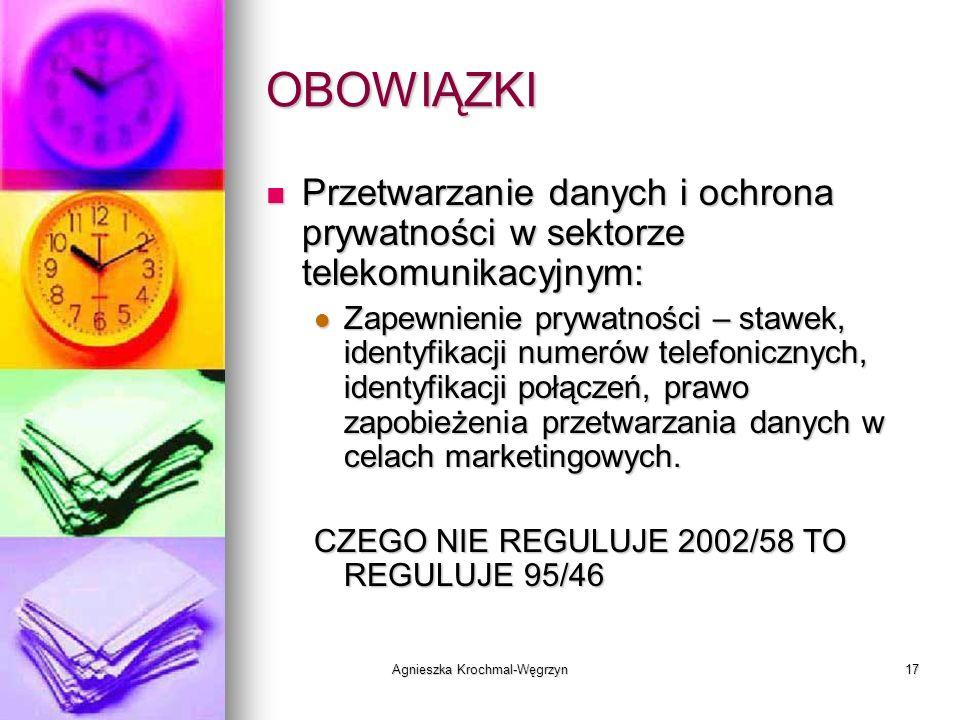 Agnieszka Krochmal-Węgrzyn17 OBOWIĄZKI Przetwarzanie danych i ochrona prywatności w sektorze telekomunikacyjnym: Przetwarzanie danych i ochrona prywat