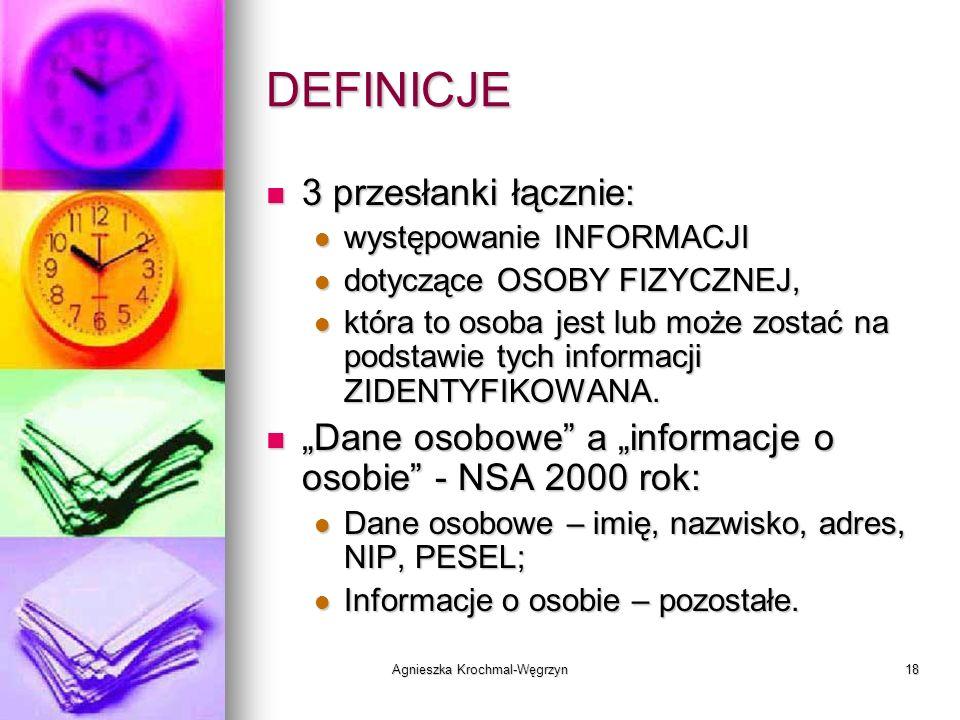 Agnieszka Krochmal-Węgrzyn18 DEFINICJE 3 przesłanki łącznie: 3 przesłanki łącznie: występowanie INFORMACJI występowanie INFORMACJI dotyczące OSOBY FIZ