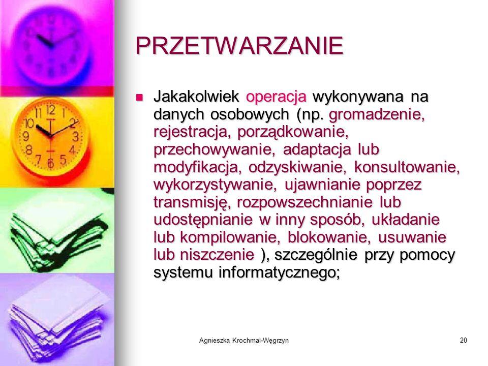 Agnieszka Krochmal-Węgrzyn20 PRZETWARZANIE Jakakolwiek operacja wykonywana na danych osobowych (np. gromadzenie, rejestracja, porządkowanie, przechowy