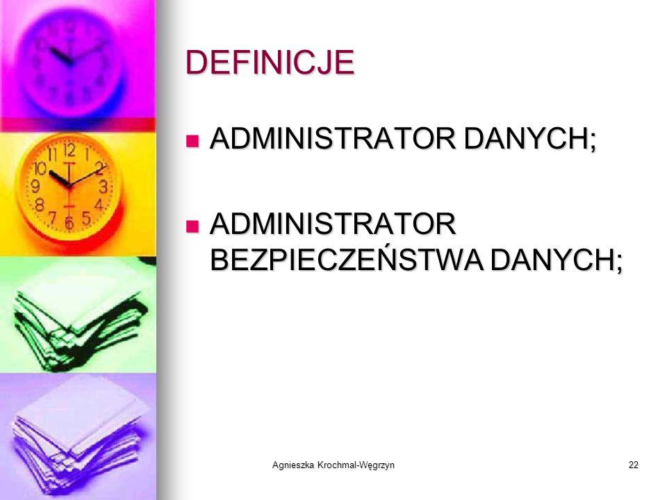 Agnieszka Krochmal-Węgrzyn22 DEFINICJE ADMINISTRATOR DANYCH; ADMINISTRATOR DANYCH; ADMINISTRATOR BEZPIECZEŃSTWA DANYCH; ADMINISTRATOR BEZPIECZEŃSTWA D