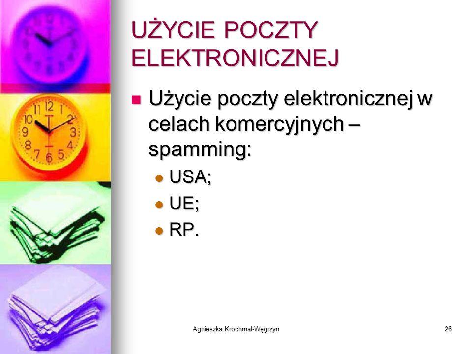 Agnieszka Krochmal-Węgrzyn26 UŻYCIE POCZTY ELEKTRONICZNEJ Użycie poczty elektronicznej w celach komercyjnych – spamming: Użycie poczty elektronicznej