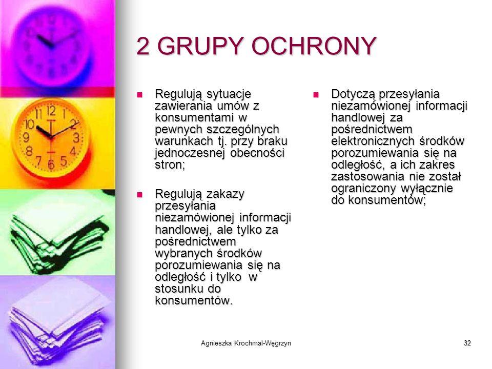 Agnieszka Krochmal-Węgrzyn32 2 GRUPY OCHRONY Regulują sytuacje zawierania umów z konsumentami w pewnych szczególnych warunkach tj. przy braku jednocze