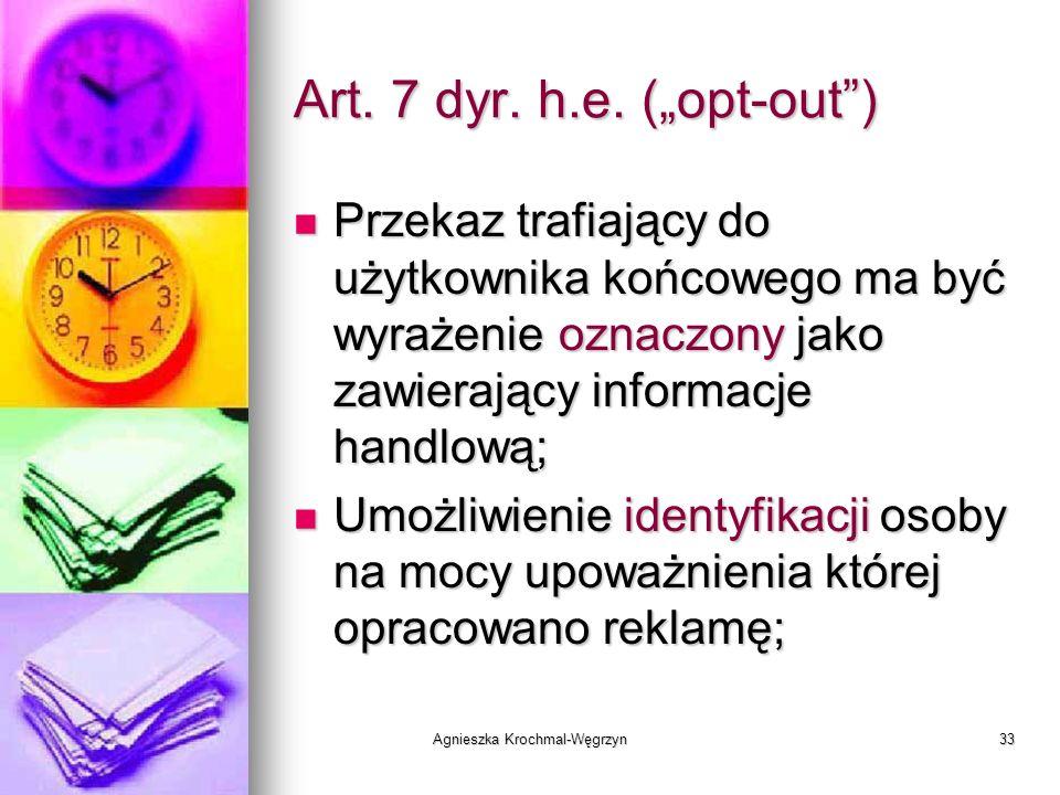 Agnieszka Krochmal-Węgrzyn33 Art. 7 dyr. h.e. (opt-out) Przekaz trafiający do użytkownika końcowego ma być wyrażenie oznaczony jako zawierający inform