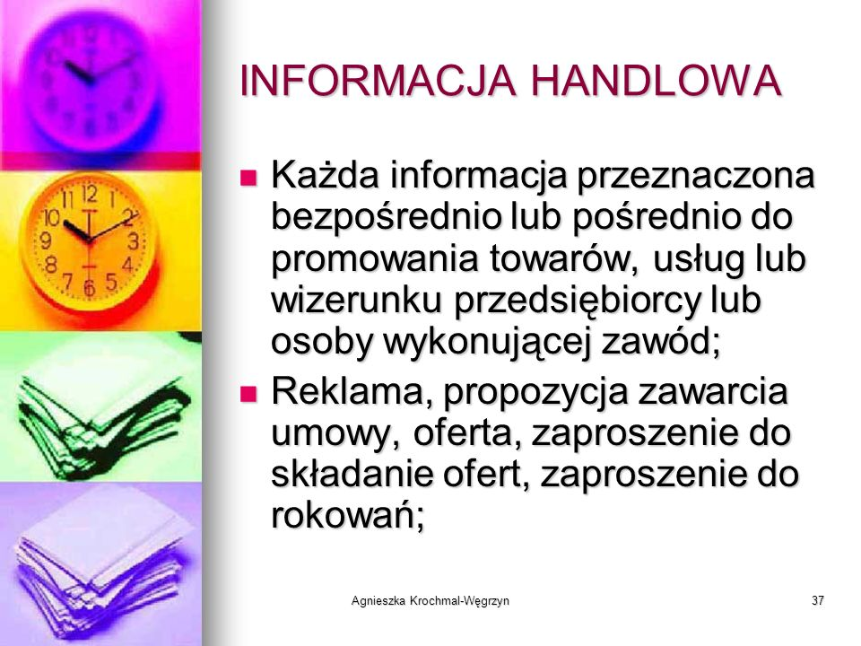 Agnieszka Krochmal-Węgrzyn37 INFORMACJA HANDLOWA Każda informacja przeznaczona bezpośrednio lub pośrednio do promowania towarów, usług lub wizerunku p
