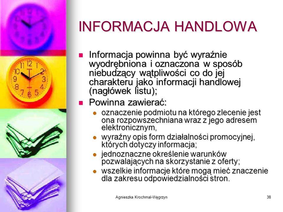 Agnieszka Krochmal-Węgrzyn38 INFORMACJA HANDLOWA Informacja powinna być wyraźnie wyodrębniona i oznaczona w sposób niebudzący wątpliwości co do jej ch