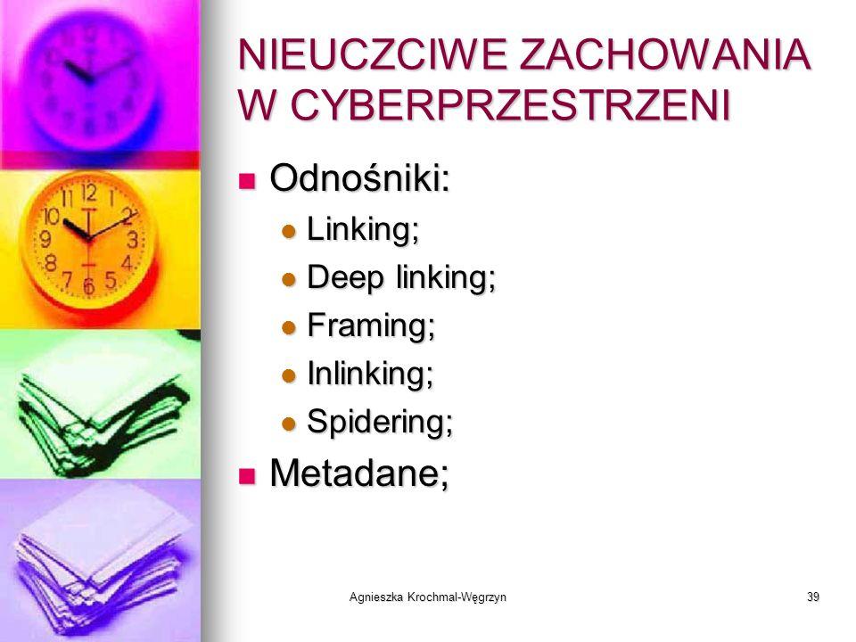 Agnieszka Krochmal-Węgrzyn39 NIEUCZCIWE ZACHOWANIA W CYBERPRZESTRZENI Odnośniki: Odnośniki: Linking; Linking; Deep linking; Deep linking; Framing; Fra