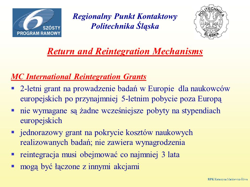 Regionalny Punkt Kontaktowy Politechnika Śląska Return and Reintegration Mechanisms MC International Reintegration Grants 2-letni grant na prowadzenie