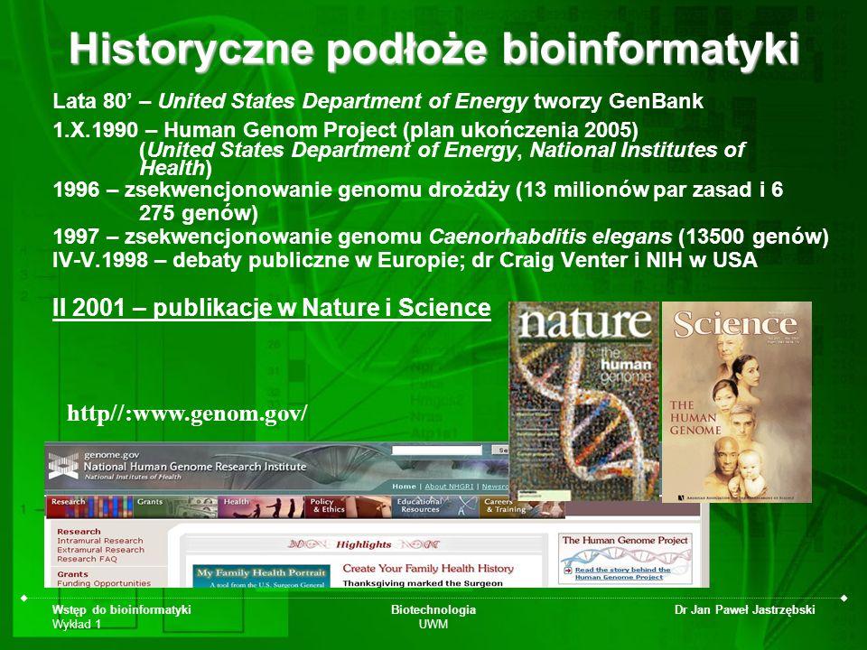Wstęp do bioinformatyki Wykład 1 Biotechnologia UWM Dr Jan Paweł Jastrzębski Dr Craig Venter Historyczne podłoże bioinformatyki Lata 80 – United State