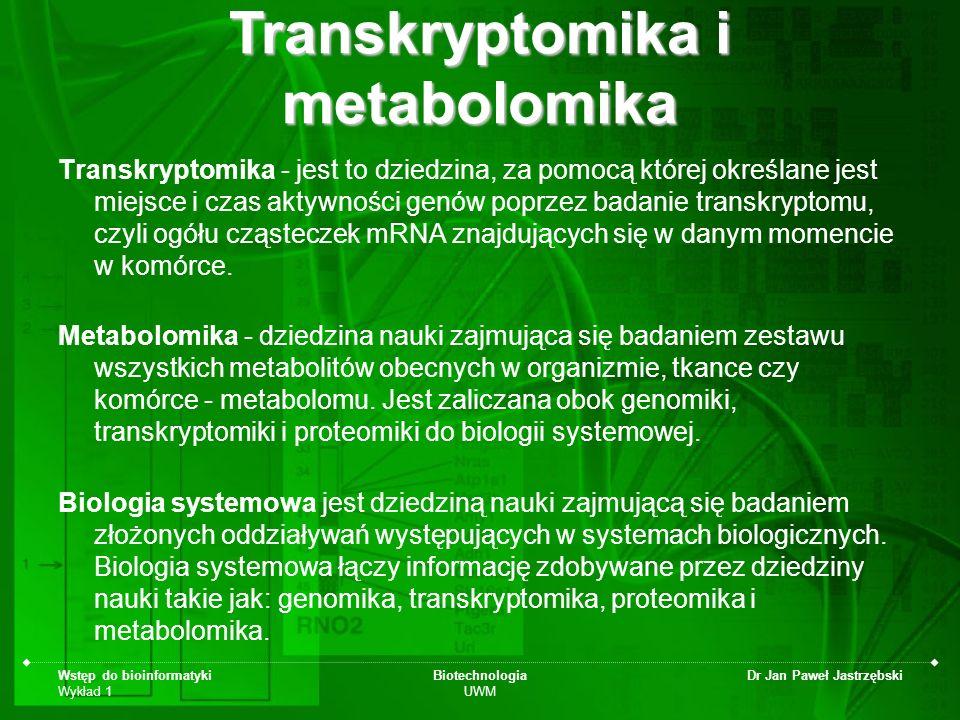 Wstęp do bioinformatyki Wykład 1 Biotechnologia UWM Dr Jan Paweł Jastrzębski Transkryptomika - jest to dziedzina, za pomocą której określane jest miej