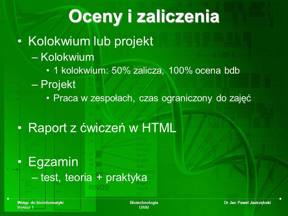 Wstęp do bioinformatyki Wykład 1 Biotechnologia UWM Dr Jan Paweł Jastrzębski Oceny i zaliczenia Kolokwium lub projekt –Kolokwium 1 kolokwium: 50% zali