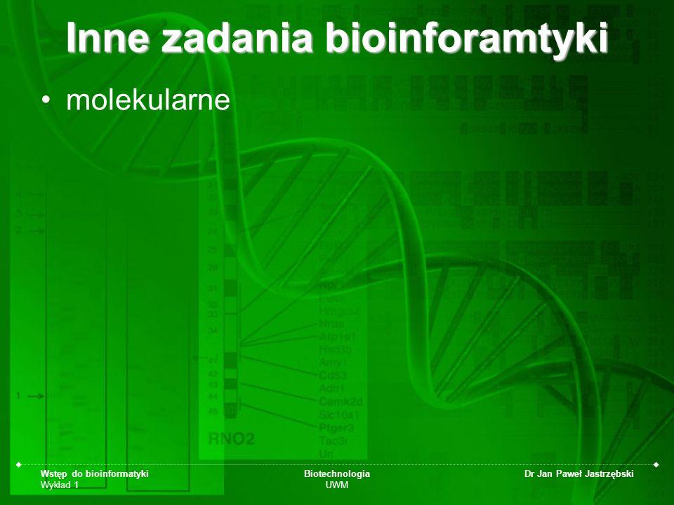 Wstęp do bioinformatyki Wykład 1 Biotechnologia UWM Dr Jan Paweł Jastrzębski Inne zadania bioinforamtyki molekularne
