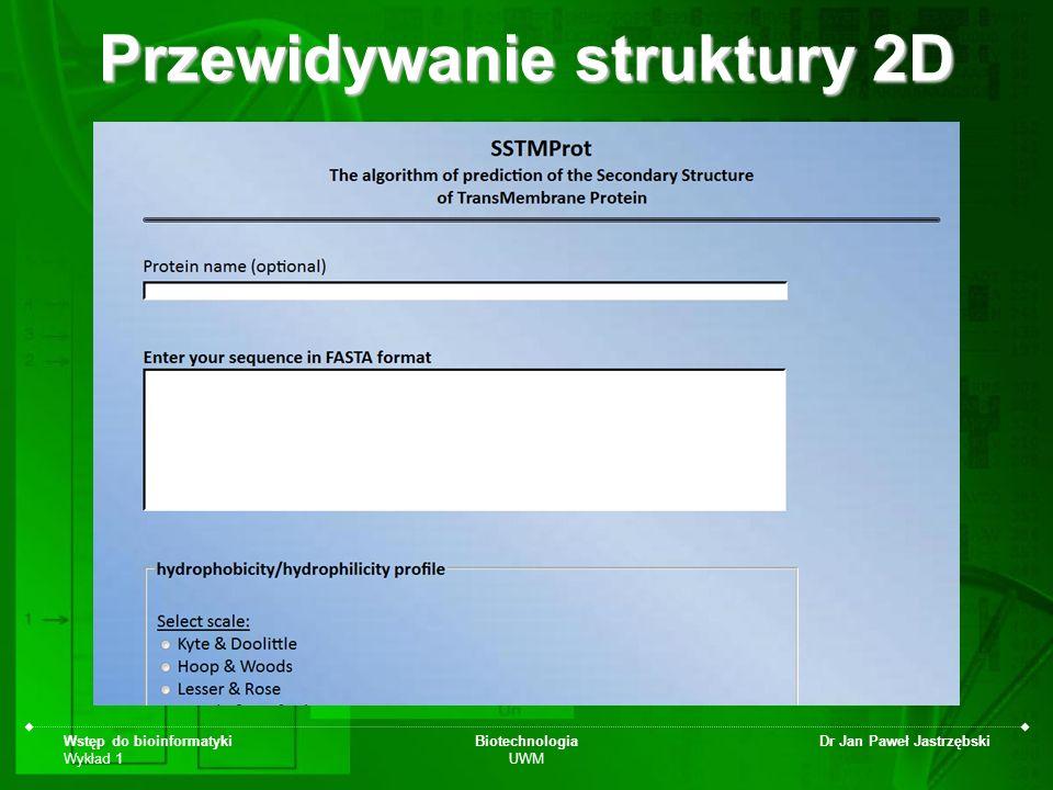Wstęp do bioinformatyki Wykład 1 Biotechnologia UWM Dr Jan Paweł Jastrzębski Przewidywanie struktury 2D