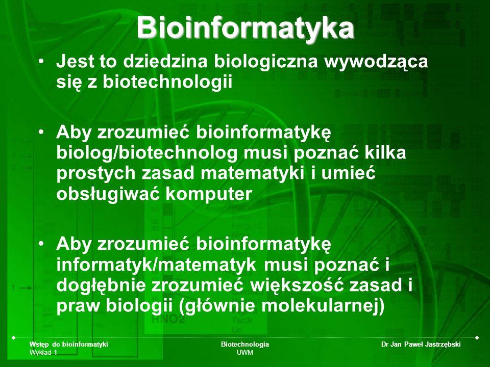 Wstęp do bioinformatyki Wykład 1 Biotechnologia UWM Dr Jan Paweł Jastrzębski Bioinformatyka wg NCBI Dziedzina nauki, w której biologia, informatyka i technologia informacyjna zostały scalone w jedną dyscyplinę.
