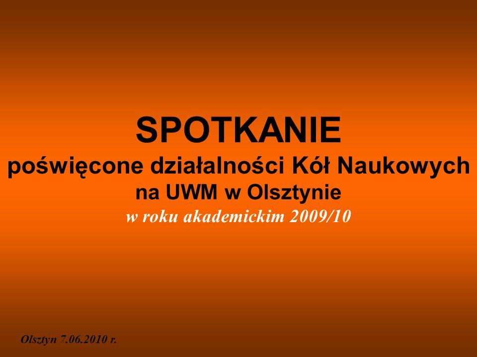 SPOTKANIE poświęcone działalności Kół Naukowych na UWM w Olsztynie w roku akademickim 2009/10 Olsztyn 7.06.2010 r.