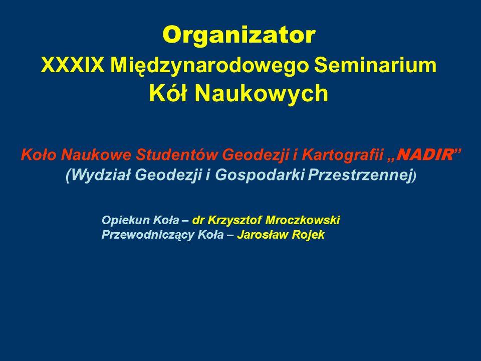 Organizator XXXIX Międzynarodowego Seminarium Kół Naukowych Koło Naukowe Studentów Geodezji i Kartografii NADIR (Wydział Geodezji i Gospodarki Przestr
